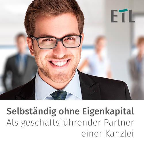 ETL Steuerberatungsgesellschaft –Selbstständig ohne Eigenkapital –Als geschäftsführender Partner einer Kanzlei